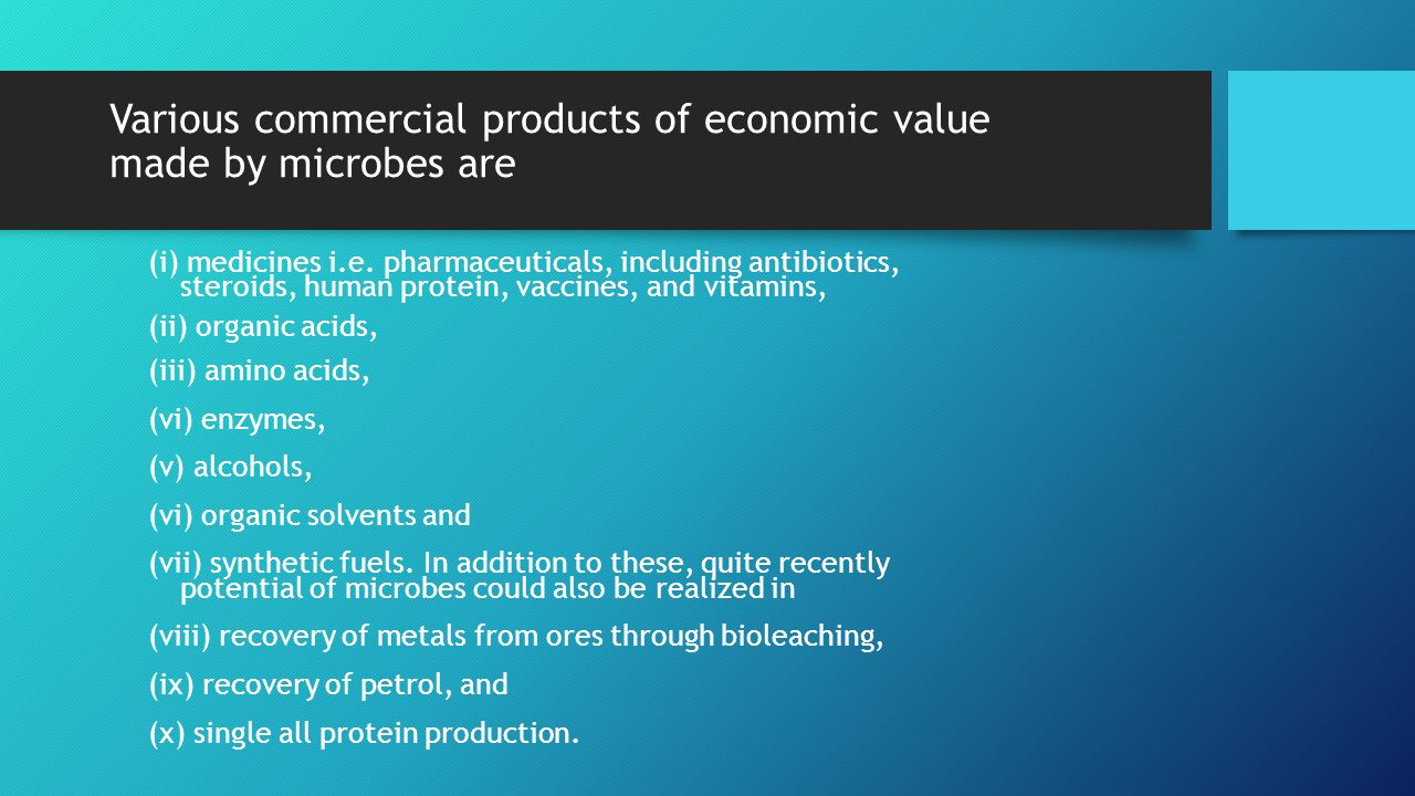 Various commercial products of economic value made by microbes are