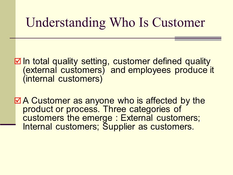 who are internal customers 1 the customer: internal customer-peers co-workers, employees in other department external customer- current or potential customer or clients.