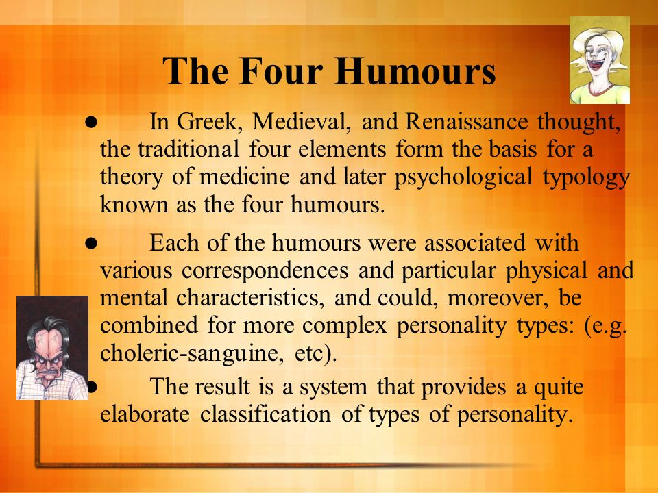 hippocrates and the four humors Greek physician hippocrates narrowed down personalities into four major types:  black bile  known today as the four humours, or four temperaments, this.