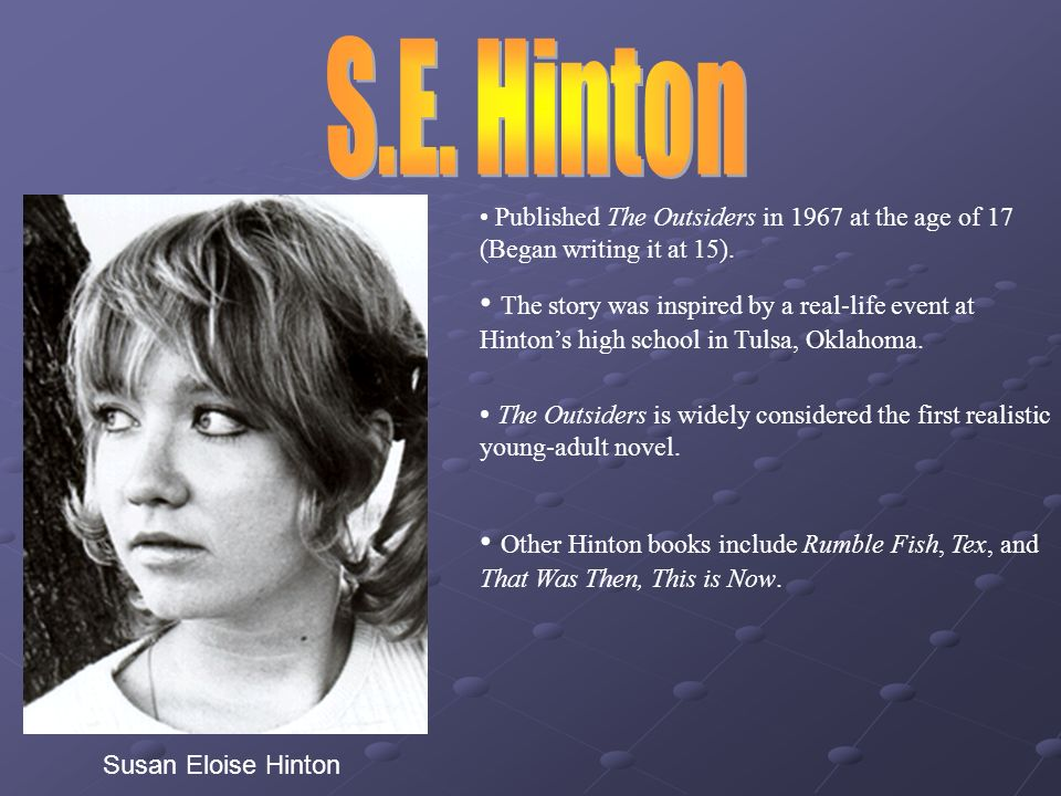 the outsiders by susan eloise hinton essay Essay editing help  upload your essay  the theme of teenage problems in society depicted in susan eloise hinton's works 1,558  a book analysis of s e hinton .