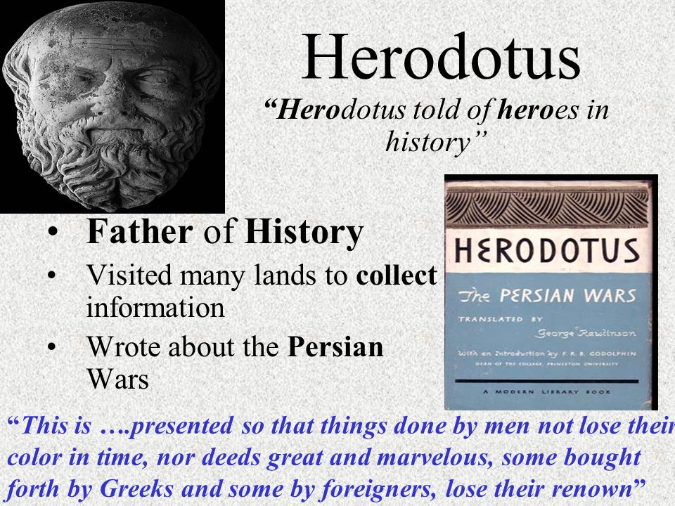 an introduction to the life of herodotus a greek historian With him the persians too are introduced into world history  on the other hand,  herodotus intimates that those greeks who were conquered  by an introduction  to the region involved (1178-83 // 1201-4), which leads to an.