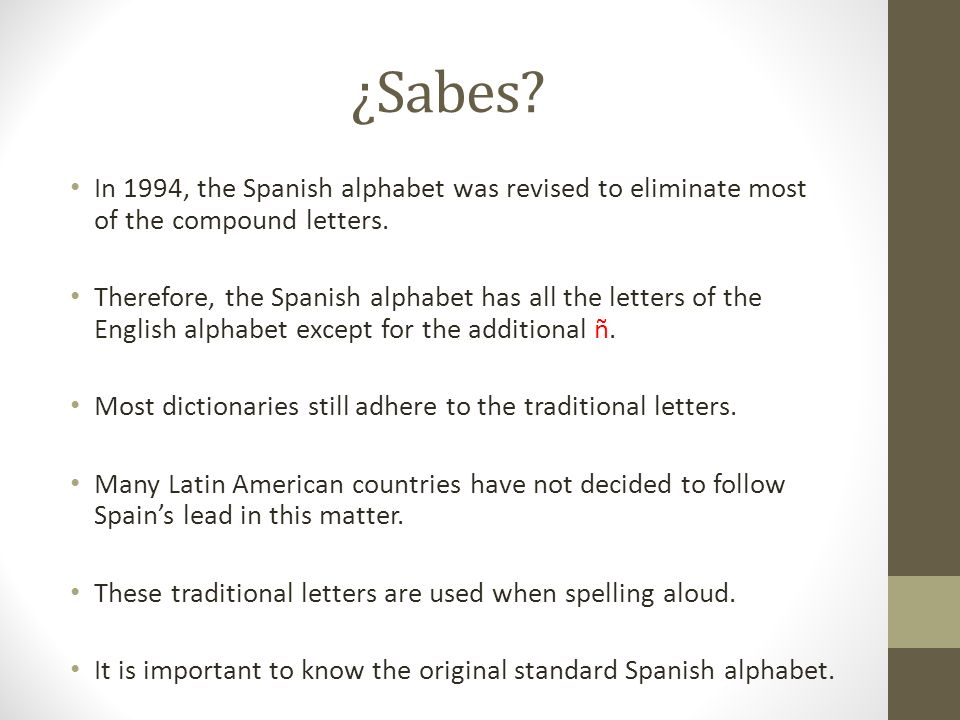 ¿Sabes In 1994, the Spanish alphabet was revised to eliminate most of the compound letters.