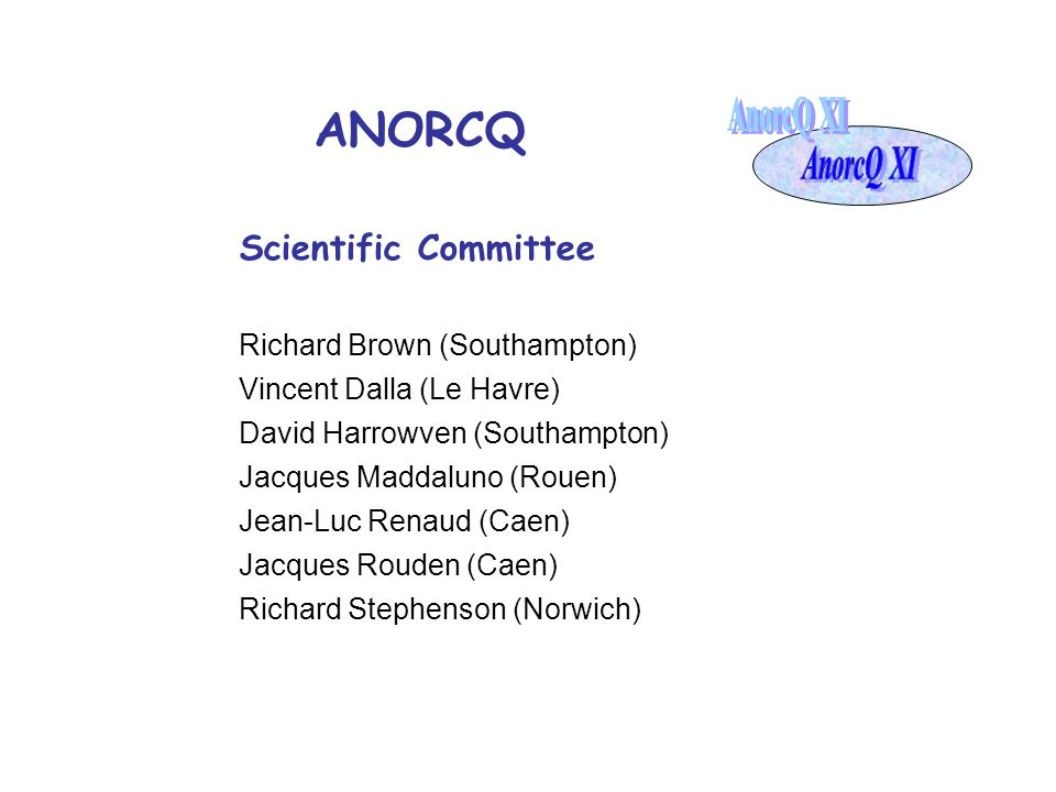 ANORCQ AnorcQ XI Scientific Committee Richard Brown (Southampton)
