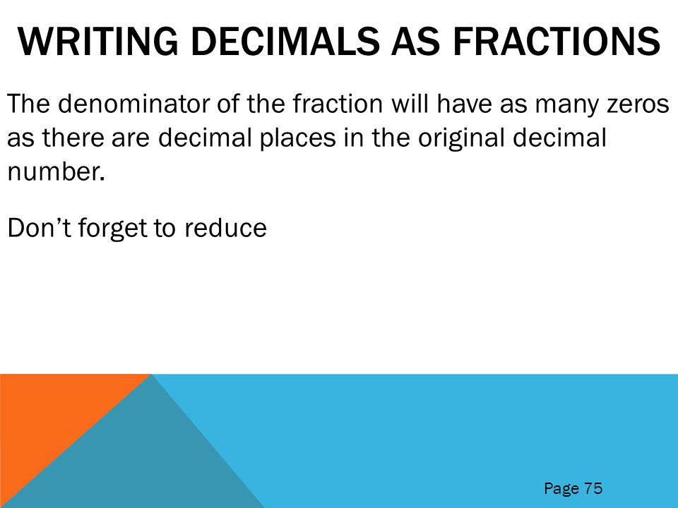 """writing mixed fractions as decimals Section 27 writing decimals as fractions 87 write 3025 as a mixed number in simplest form 3025 = 3 + 0025 write as a sum = 3 + 25 — 1000 write """"twenty -five thousandths"""" as a fraction = 3 + 25 — 1000 simplify fraction = 3 1 — 40 write as a mixed number example writing decimals as mixed numbers 2."""