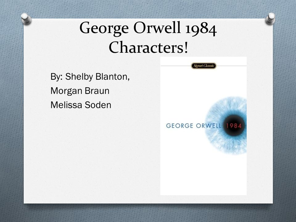 an essay on the characters of george orwells 1984 Setting and characters of george orwell's 1984 setting and  this is not an  example of the work written by our professional essay writers if you need a.