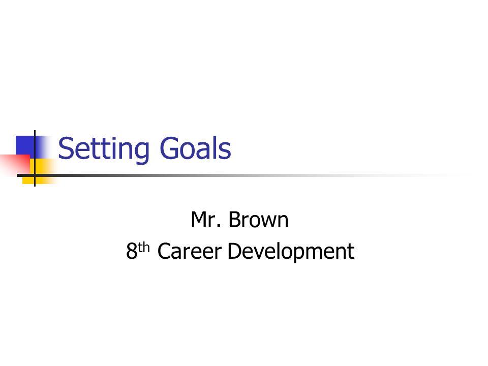 Mr. Brown 8th Career Development - ppt download