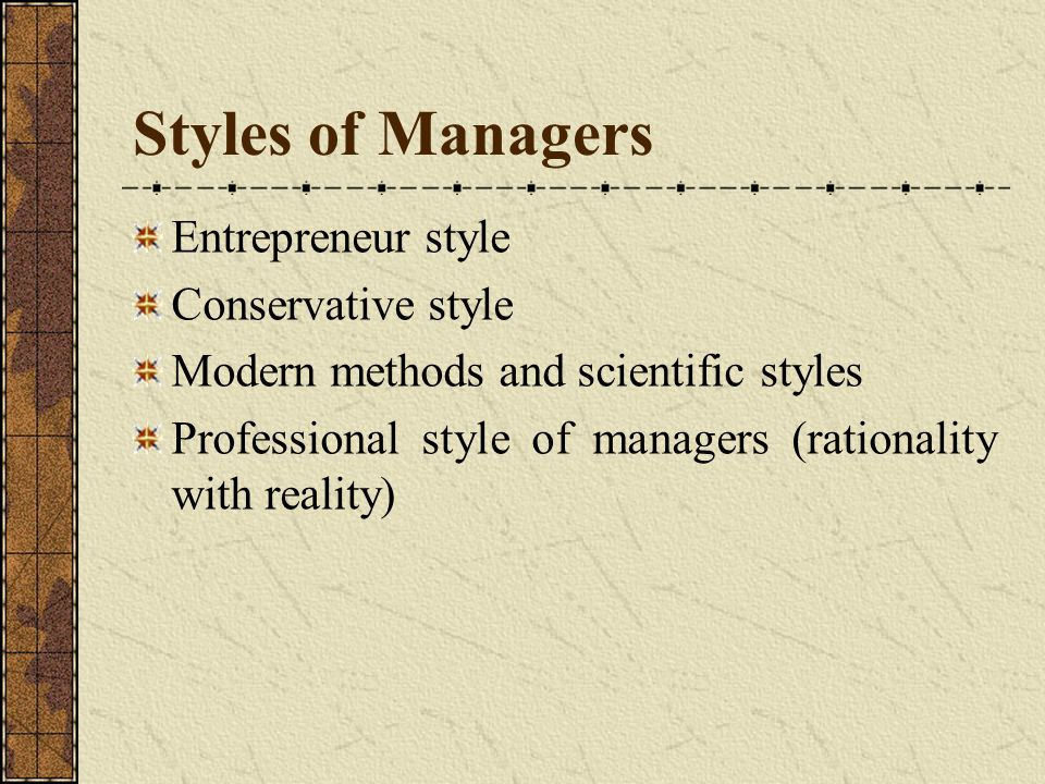 Styles of Managers Entrepreneur style Conservative style