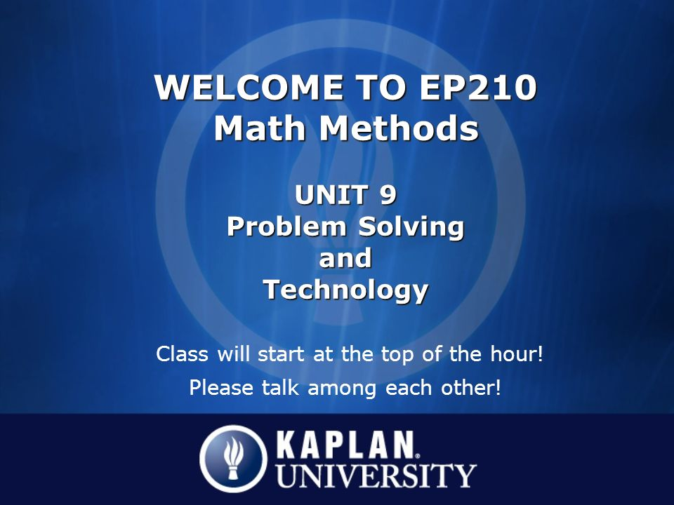 WELCOME TO EP210 Math Methods UNIT 9 Problem Solving and Technology ...