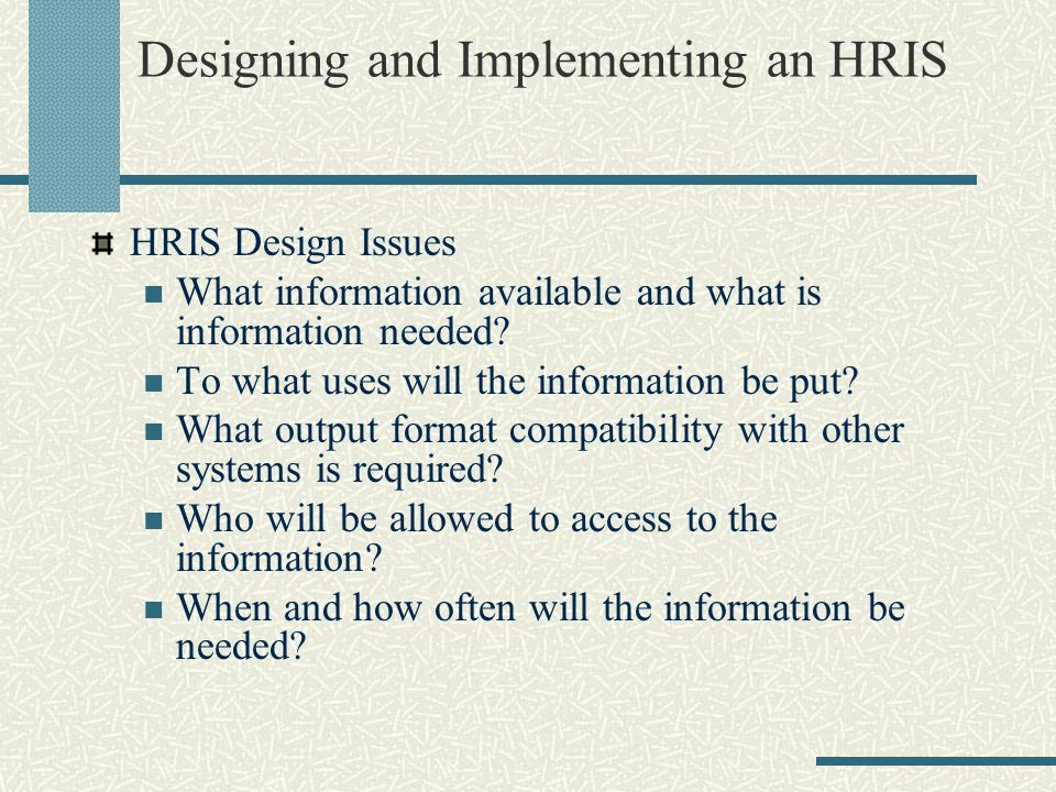 design of hris In hr software, this can include quantitative data driven design, like usage, the  time taken to complete and abandonment within the system.
