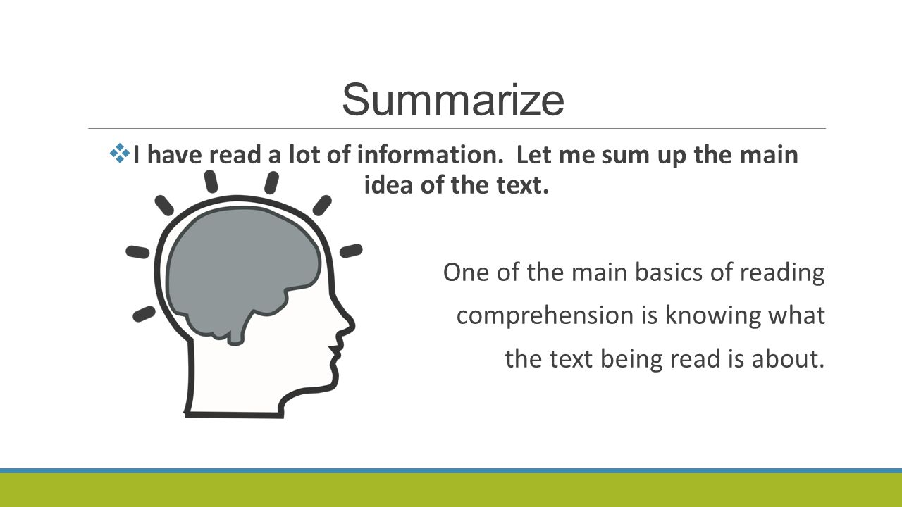 Summarize I have read a lot of information. Let me sum up the main idea of the text. One of the main basics of reading.