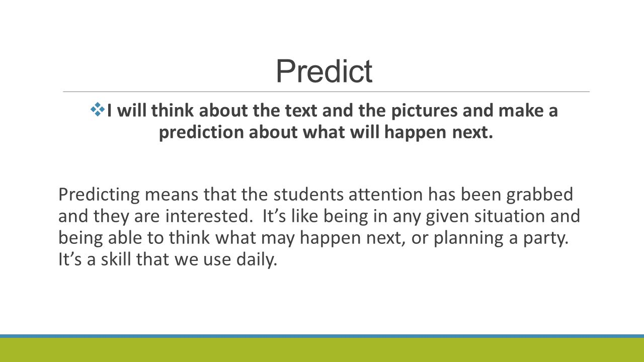 Predict I will think about the text and the pictures and make a prediction about what will happen next.