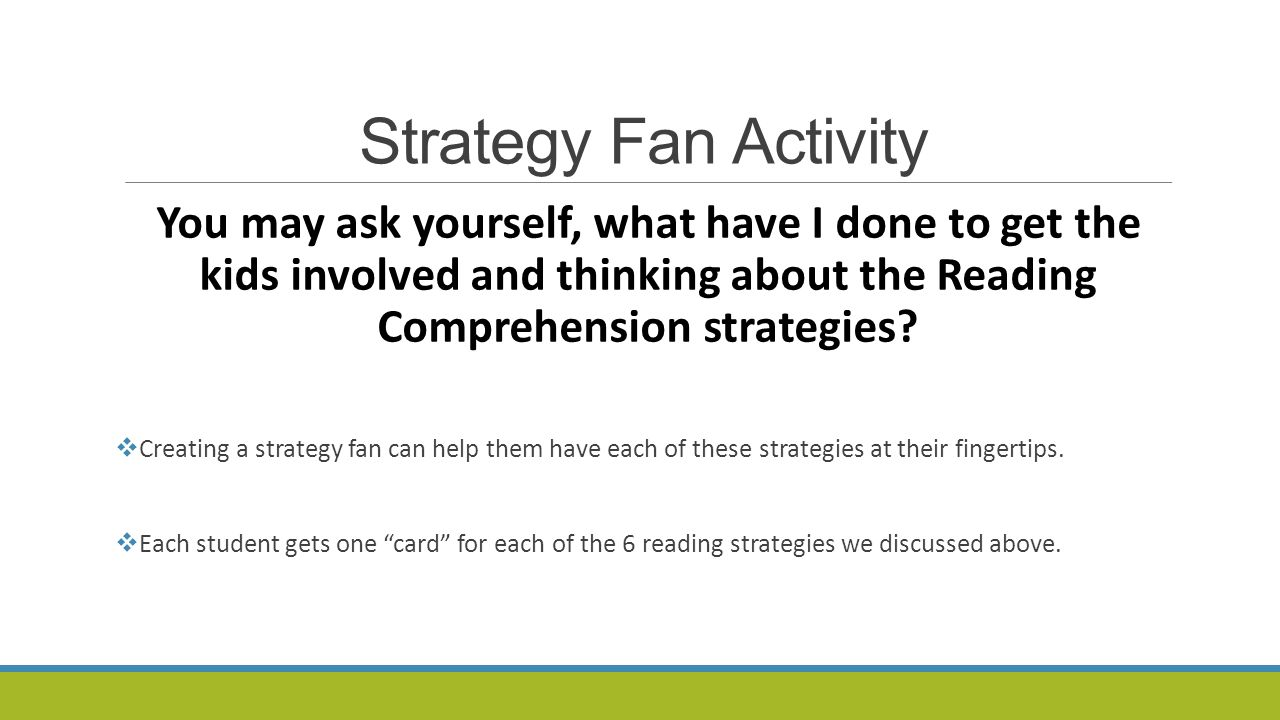 Strategy Fan Activity You may ask yourself, what have I done to get the kids involved and thinking about the Reading Comprehension strategies