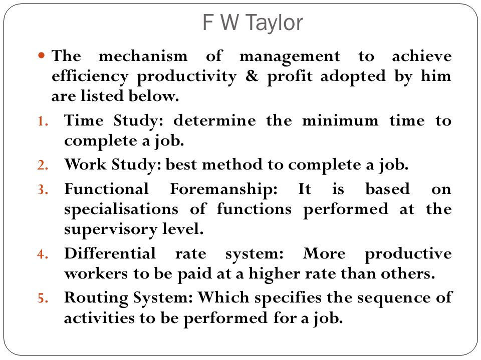 F W Taylor The mechanism of management to achieve efficiency productivity & profit adopted by him are listed below.