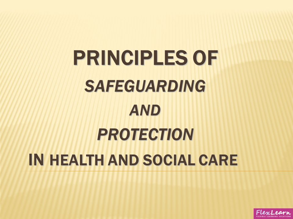 principles of safeguarding and protection in health and social care 4 essay The government's updated policy statement on safeguarding adults who are   from: department of health and social care  it includes the statement of  principles for local authority social services and housing, health, the.