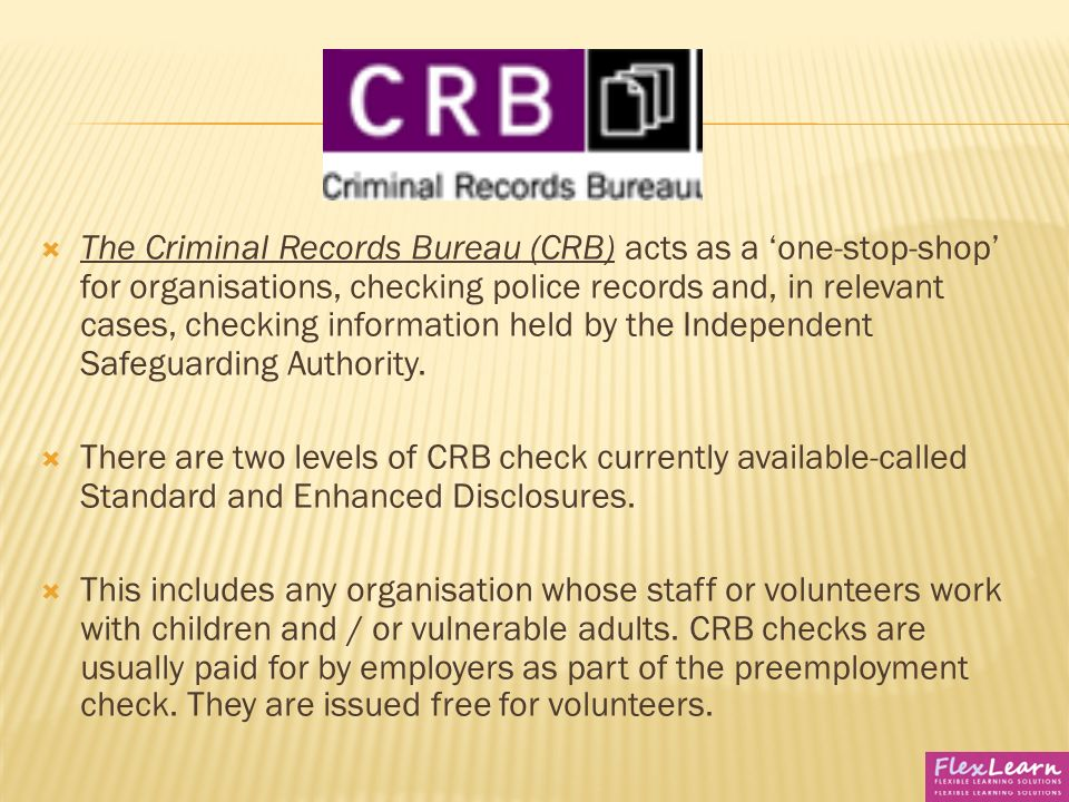criminal records bureau and local safeguarding 1 safeguarding and protecting children policy  formed by the merger of the criminal records bureau (crb) and independent safeguarding  local safeguarding .