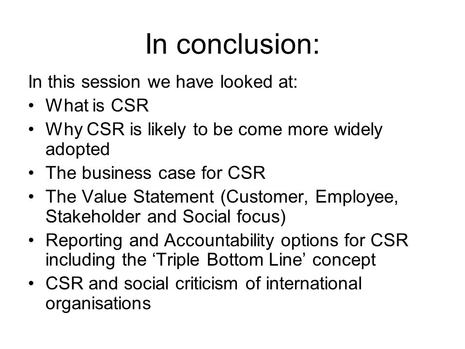 conclusion about csr Download citation | conclusion: corporat | the subject of corporate social responsibility (csr) continues to fascinate social scientists the core issue is: do.