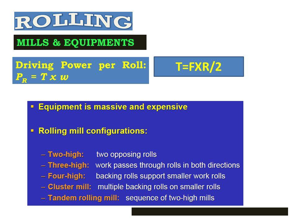 ROLLING MILLS & EQUIPMENTS Driving Power per Roll: PR = T x w T=FXR/2