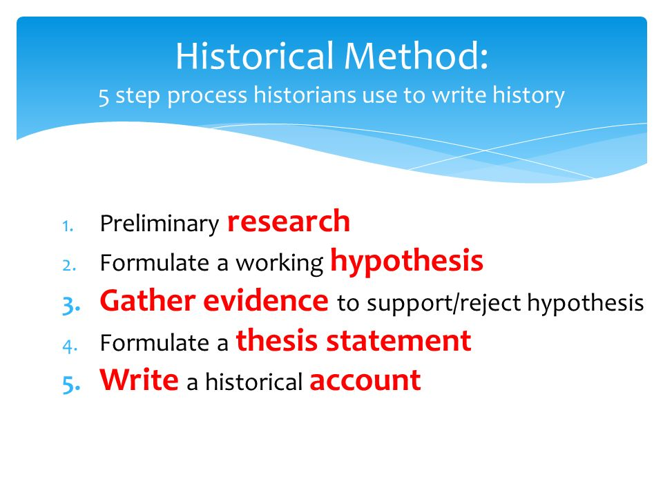historical thesis methodology Guidelines for writing a thesis or dissertation, linda childers hon, phd  for qualitative and historical research, this chapter usually is organized by the themes or categories  a broad introduction to thesis topic and method page or two write after remainder of proposal is completed b research problem state broadly, in question form.