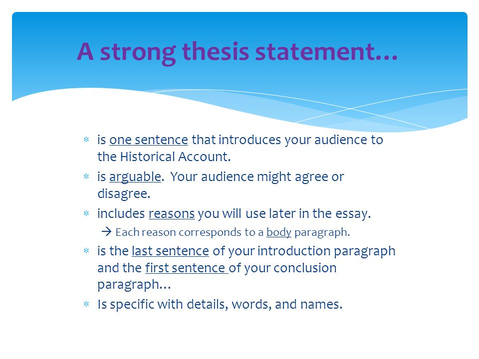 a strong thesis sentence A strong thesis expresses one main idea readers need to be able to see that your paper has one main point if your thesis expresses more than one idea, then you might confuse your readers about the subject of your paper.