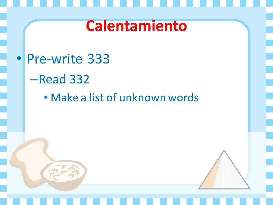 Calentamiento Pre-write 333 Read 332 Make a list of unknown words
