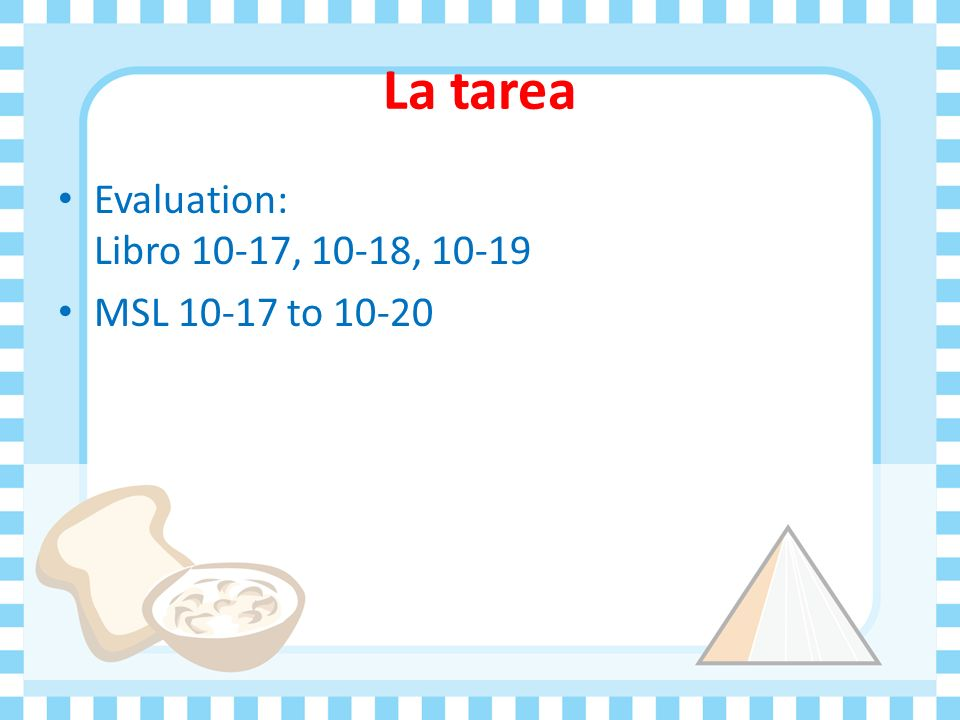 La tarea Evaluation: Libro 10-17, 10-18, 10-19 MSL 10-17 to 10-20