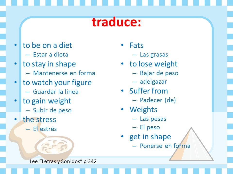 traduce: to be on a diet to stay in shape to watch your figure