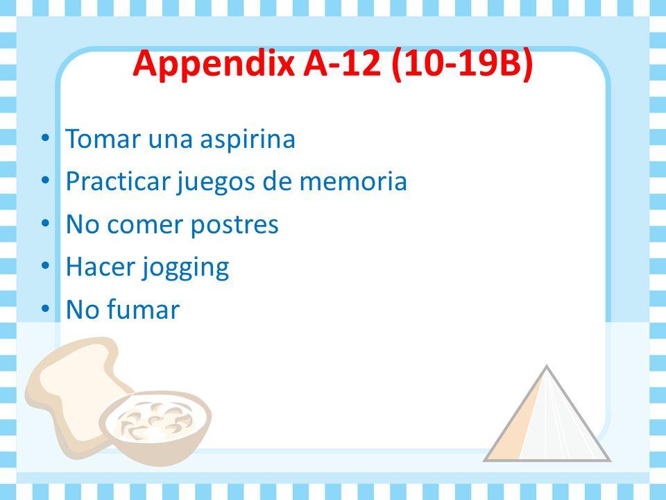 Appendix A-12 (10-19B) Tomar una aspirina Practicar juegos de memoria