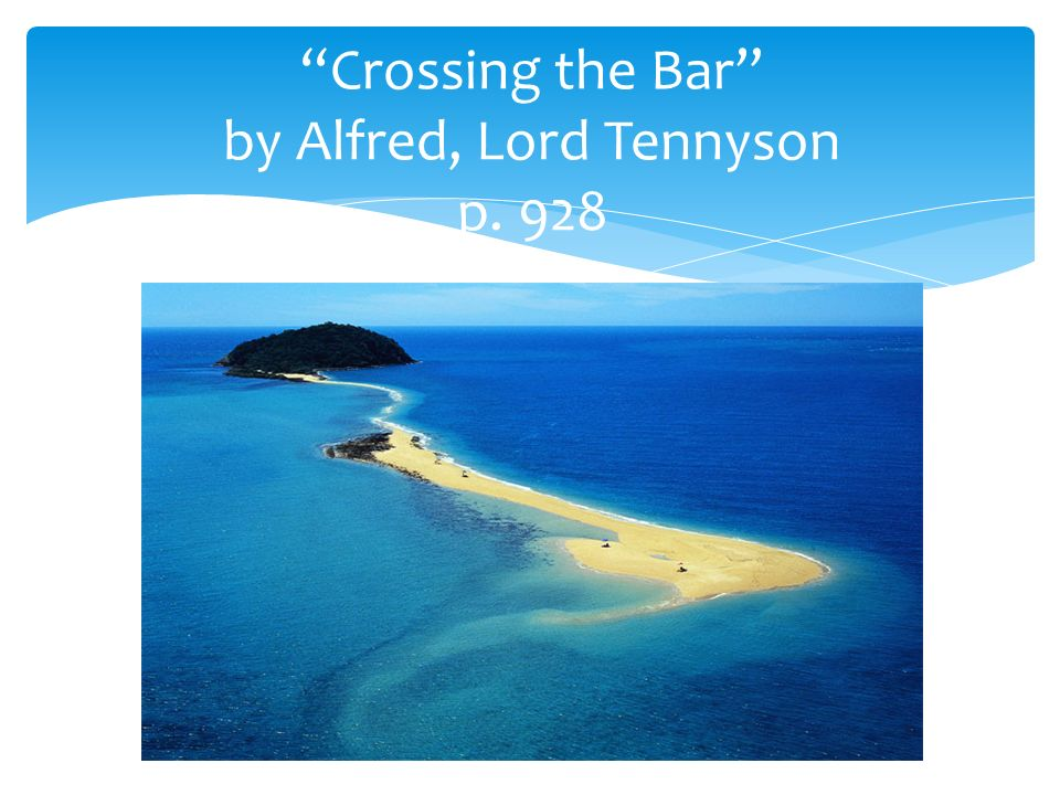 crossing the bar by alfred lord Crossing the bar is a metaphysical poem that meditates on the inevitability of death and why it should be accepted in fate the poet talks about the phenomenon of.