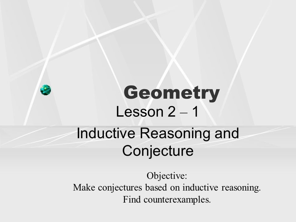 geometry conjectures Geometry name chapter 2 worksheet in 1-3, make a conjecture about the next number in each sequence 1 -4, -1, 2, 5, 8 2.