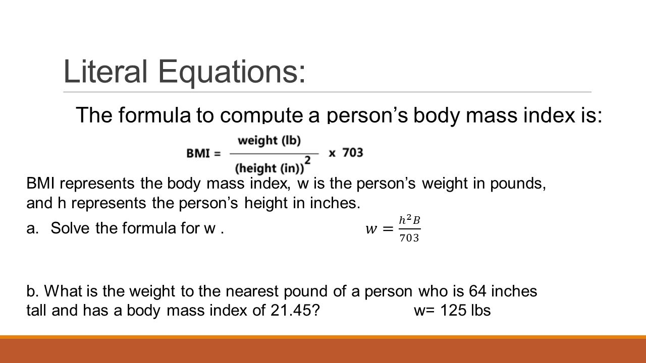 Literal Equations: The Formula Topute A Person's Body Mass Index Is:  Literal Equations And