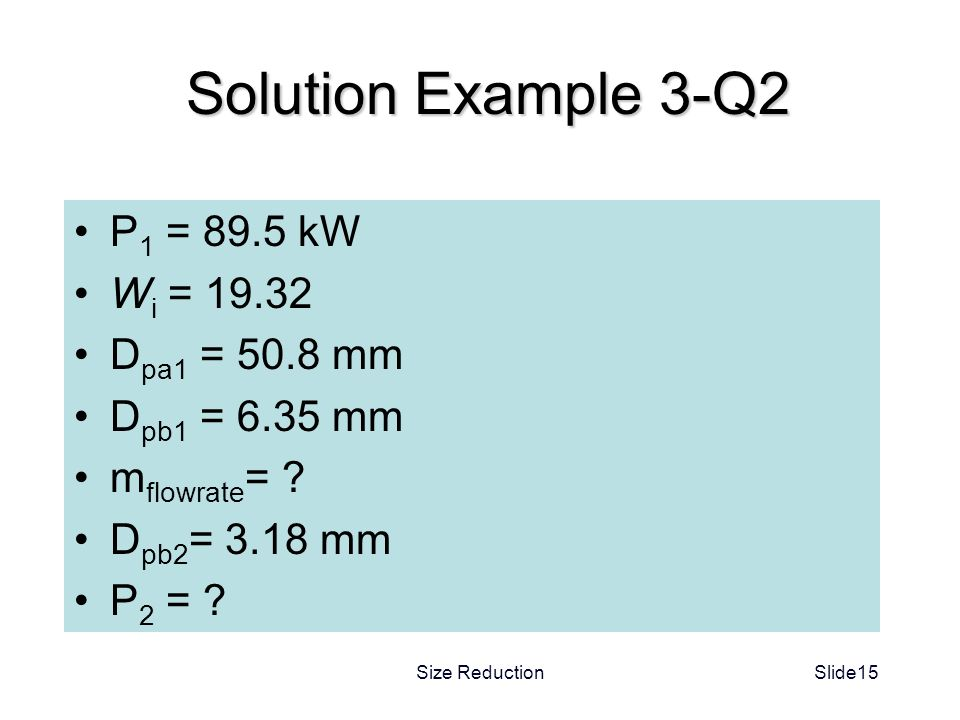 Solution Example 3-Q2 P1 = 89.5 kW Wi = 19.32 Dpa1 = 50.8 mm