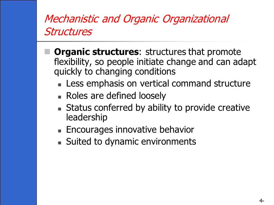 mechanistic organic structure A flexible organisation is more likely to have adopted what is often referred to as  an organic structure, as compared with a mechanistic structure.