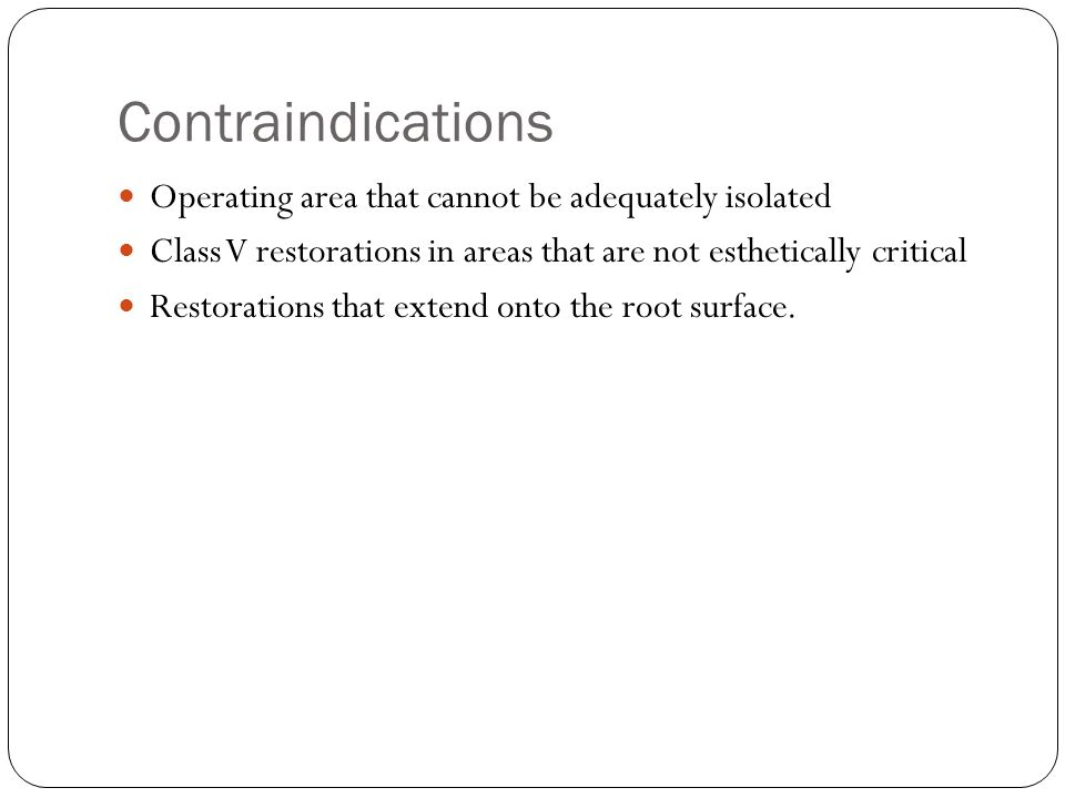Contraindications Operating area that cannot be adequately isolated