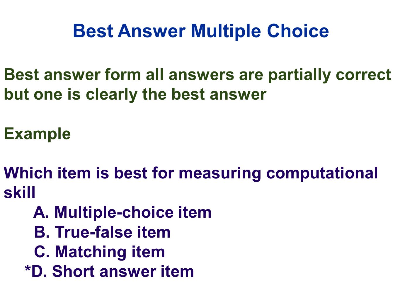 answering multiple essay Such assessments include multiple-choice, matching, and true-false  review  each answer (be it an essay, performance, project, or portfo- lio), compare it to a.