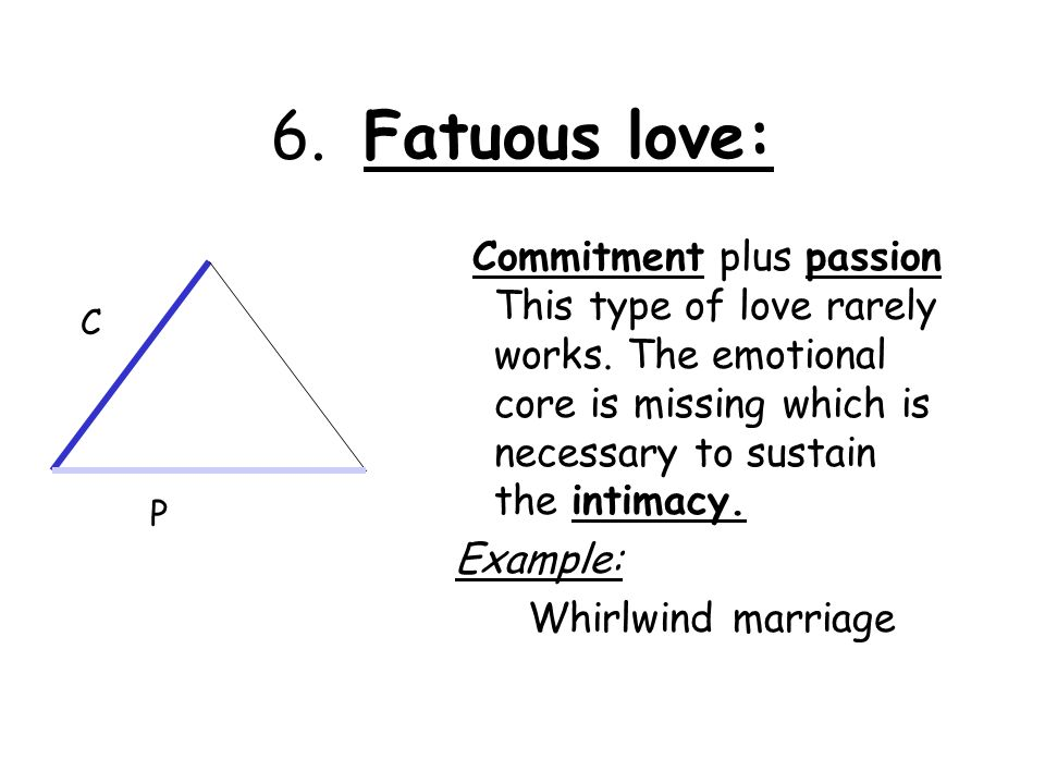 infatuation affectionate love fatuous love consummate love Romantic love is a form of love that is often regarded as different from mere needs driven by sexual desire, or lust romantic love generally involves a mix of.