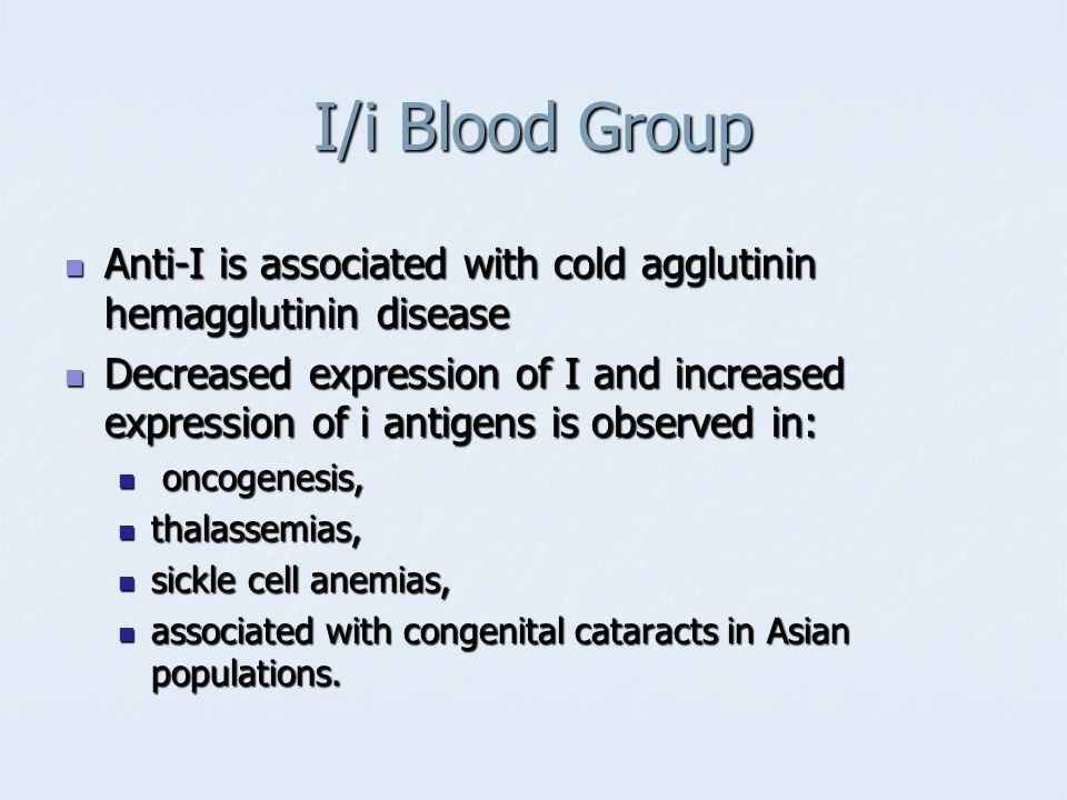 I/i Blood Group Anti-I is associated with cold agglutinin hemagglutinin disease.