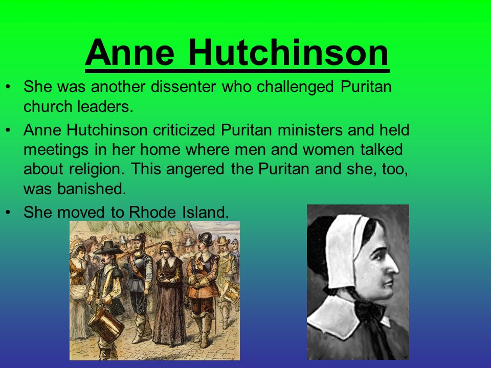 anne hutchinson and puritan leadership Anne hutchinson, an early boston, mass, midwife, was a brilliant and original  thinker  she was a prominent member of her puritan community in the  the  leaders of the massachusetts bay colony were so shaken by the.