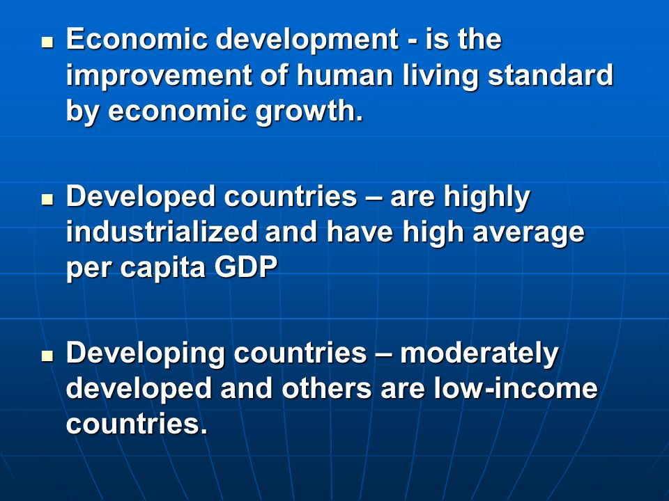 Economic development - is the improvement of human living standard by economic growth.
