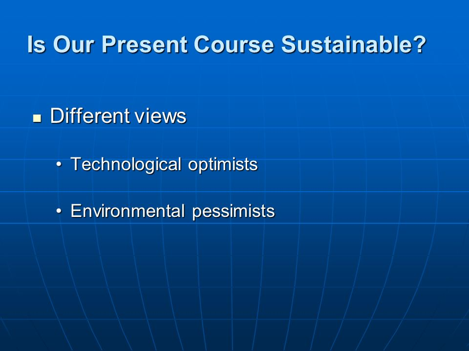 Is Our Present Course Sustainable