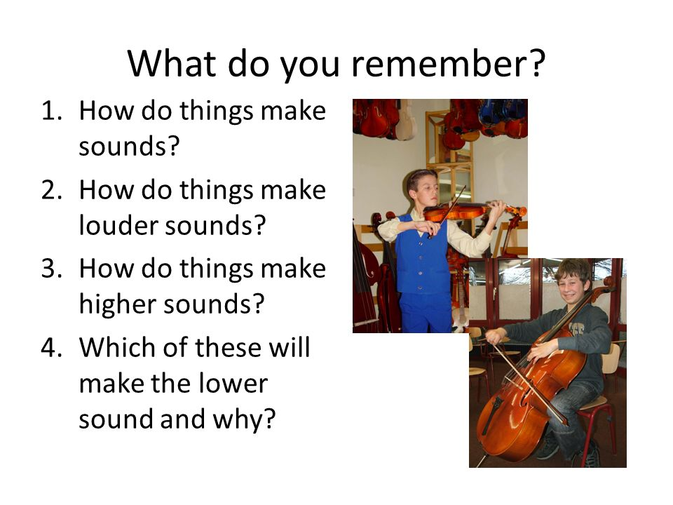 What do you remember How do things make sounds