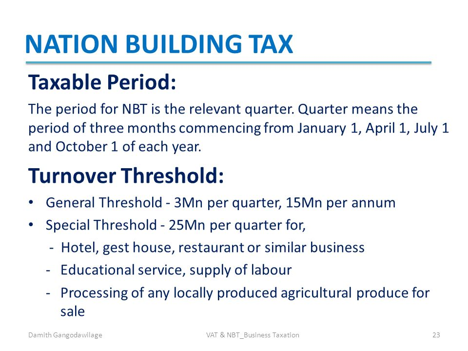 taxation and nation building Nation building tax (nbt) imposed under nation building tax act no 9 of 2009 is in operation effective from february 01, 2009 the nbt act has been amended by the following amendment acts act no 32 of 2009, act no 10 of 2011, act no 09 of 2012, act no 11 of 2013, act no10.