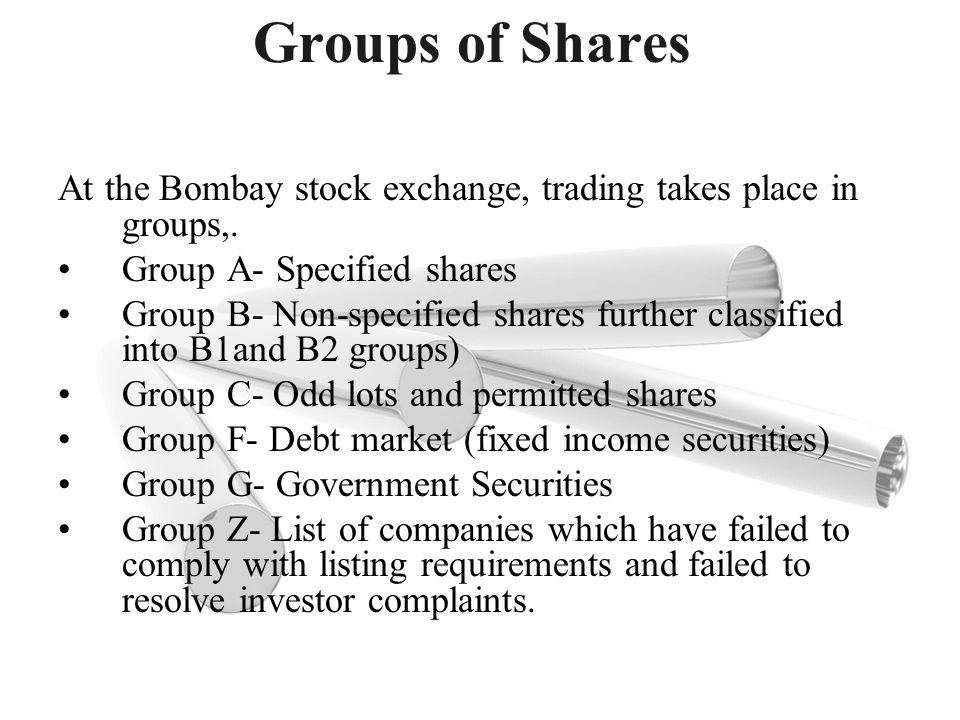 Groups of Shares At the Bombay stock exchange, trading takes place in groups,. Group A- Specified shares.