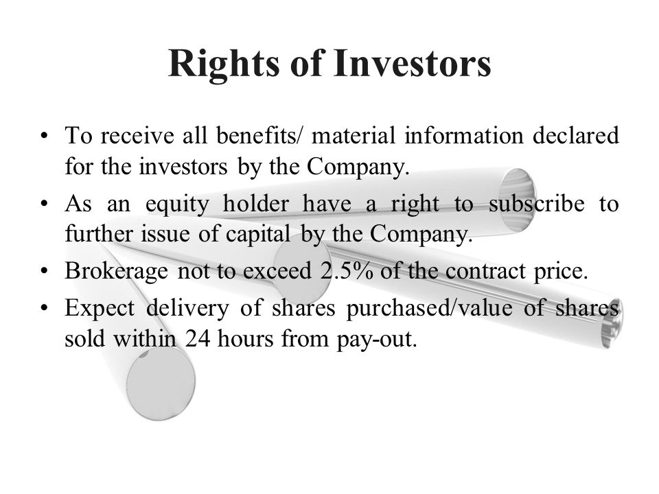 Rights of Investors To receive all benefits/ material information declared for the investors by the Company.