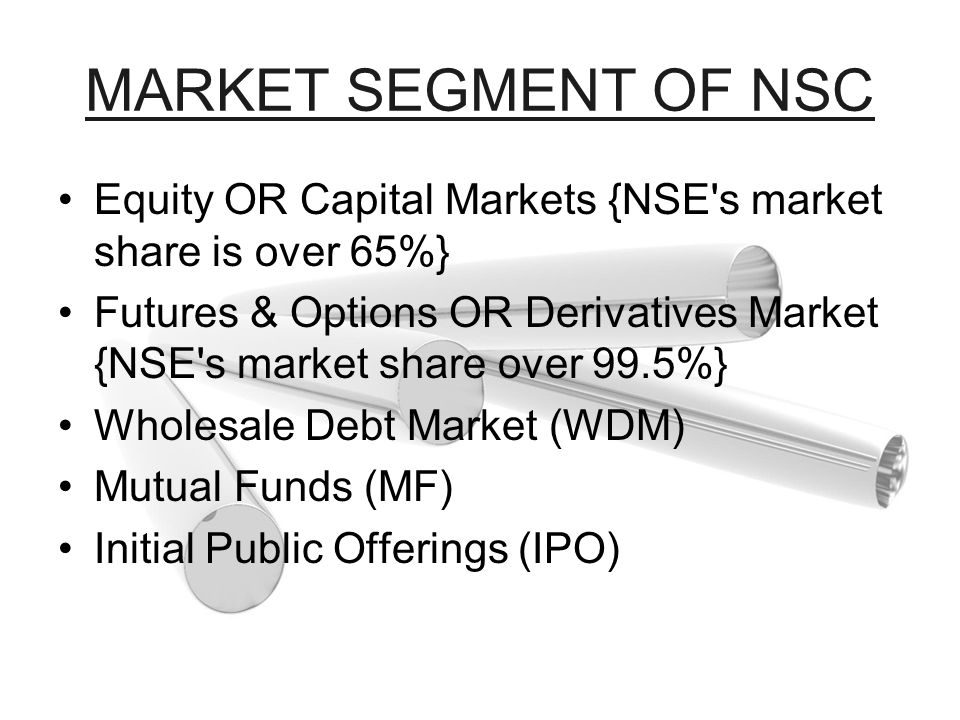 MARKET SEGMENT OF NSC Equity OR Capital Markets {NSE s market share is over 65%}