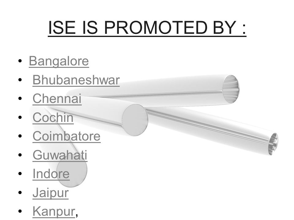 ISE IS PROMOTED BY : Bangalore Bhubaneshwar Chennai Cochin Coimbatore