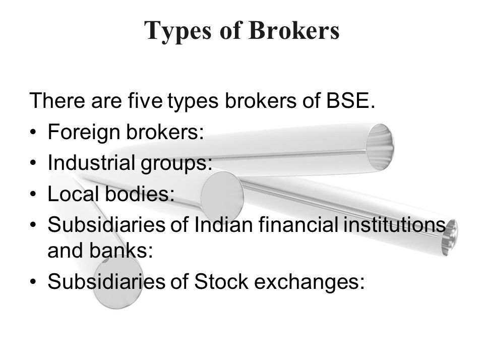 Types of Brokers There are five types brokers of BSE. Foreign brokers: