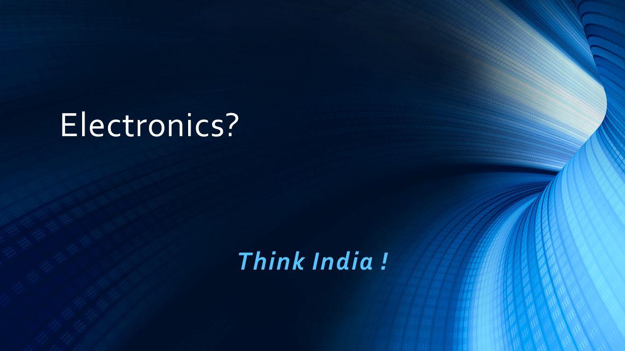 Electronics Think India !