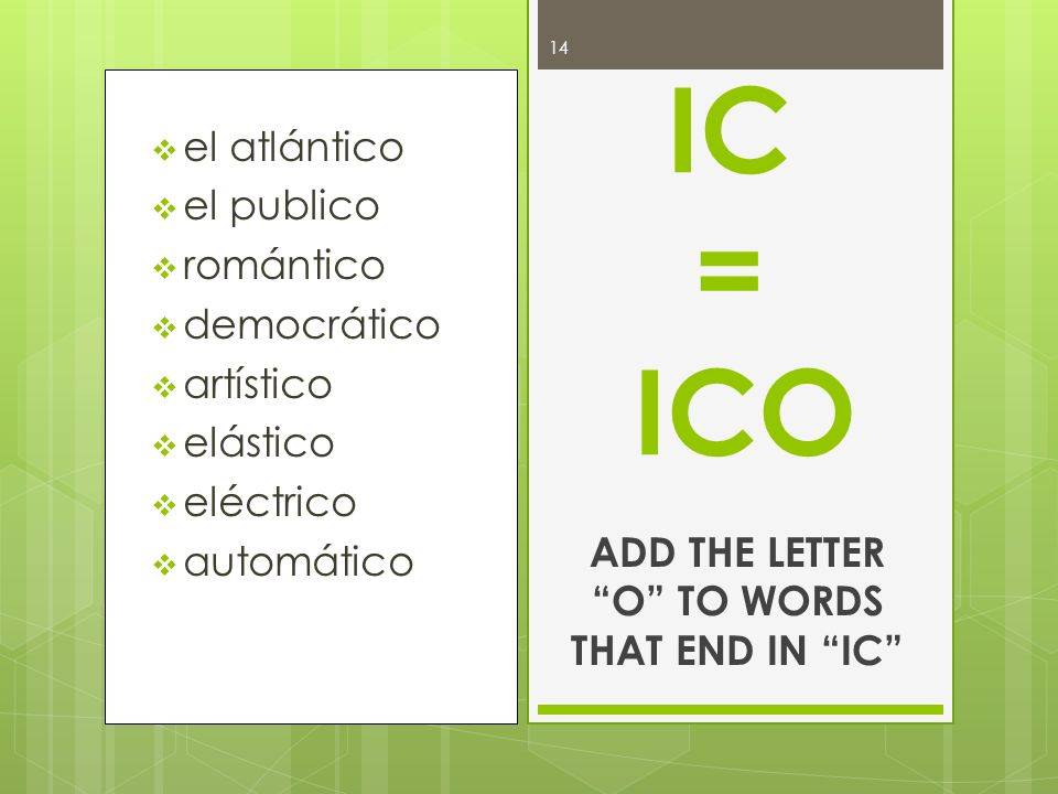 ADD THE LETTER O TO WORDS THAT END IN IC