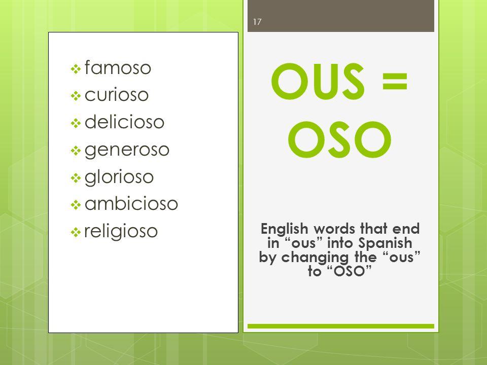 OUS = OSO famoso curioso delicioso generoso glorioso ambicioso