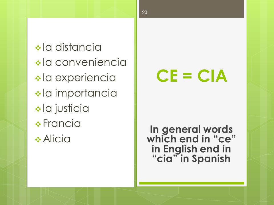 In general words which end in ce in English end in cia in Spanish